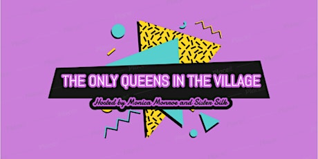 The Only Queens In The Village (Hosted by Monica Monroe and Sister Silk) tickets