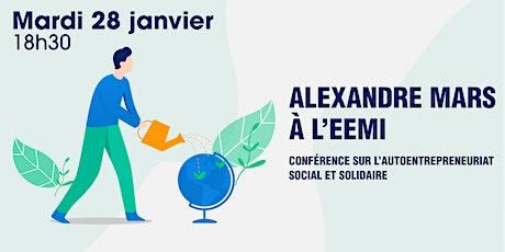 L'entreprenariat social et solidaire par Alexandre Mars à l'EEMI billets