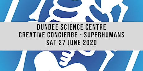 Creative Concierge - Dundee Science Centre - Superhumans tickets