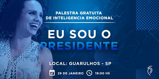 [Palestra Gratuita de Inteligência Emocional] Eu Sou o Presidente - 29 de Janeiro em Guarulhos