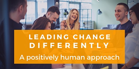 Leading Change Differently: A Positive, Human Approach to Change Leadership tickets