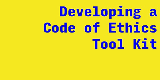 Workshop: Developing a Code of Ethics Tool Kit