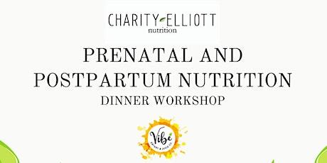 Prenatal and Postpartum Nutrition-Dinner Workshop tickets