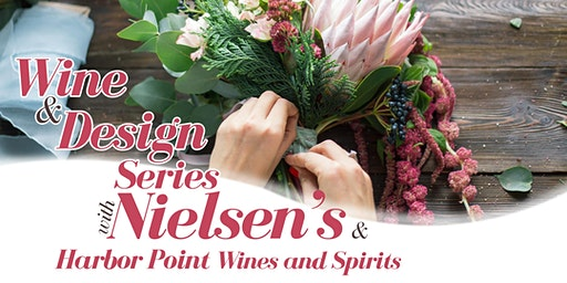 Wine & Design Series with Nielsen's Harbor Point Wines and Spirits