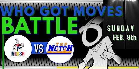 Who Got Moves Battle League (TEAM SLUSH  vs. TOP NOTCH) tickets