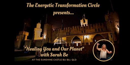"""The Energetic Transformation Circle presents """"Healing You and Our Planet""""... with Sarah Be."""
