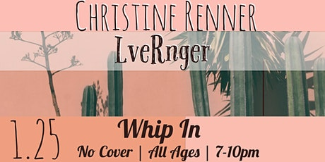 Christine Renner + LveRnger  Live at Whip In tickets