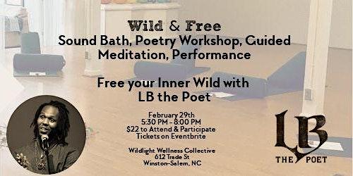 Wild & Free - Sound Bath, Poetry Workshop, Guided Meditation, Performance