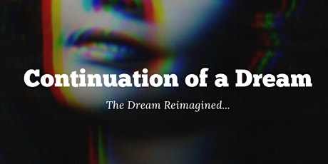 Continuation of a Dream: The Dream Reimagined... tickets