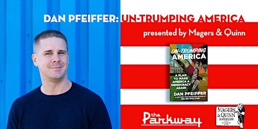 Dan Pfeiffer: Un-Trumping America