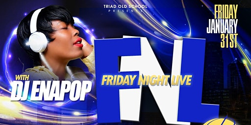 FRIDAY NIGHT LIVE w/DJ ENA POP