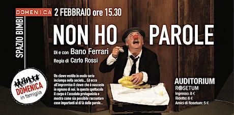NON HO PAROLE spettacolo teatrale di e con Bano Ferrari biglietti