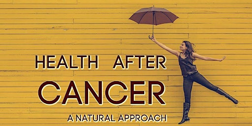 Reclaiming Your Health After Cancer….Naturally!