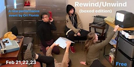 Rewind/Unwind(boxed edition)   Feb 21,22,23. tickets