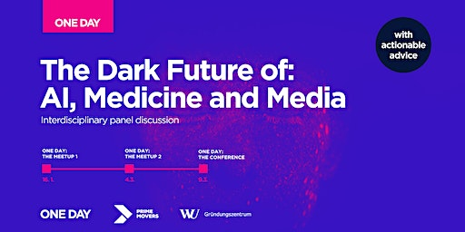 The Dark Future of AI, Medicine and Media (ONE DAY: The Meetup)