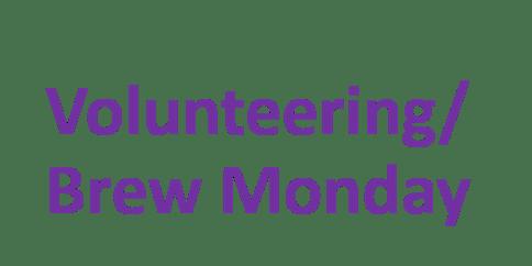 Volunteering /Brew Monday