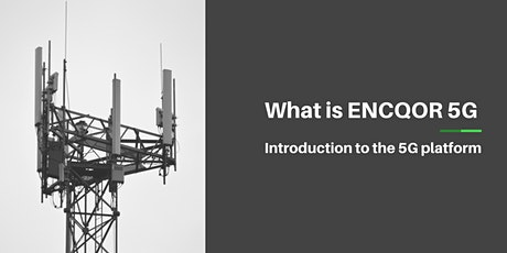 What is ENCQOR 5G - Introduction to the 5G Platform tickets