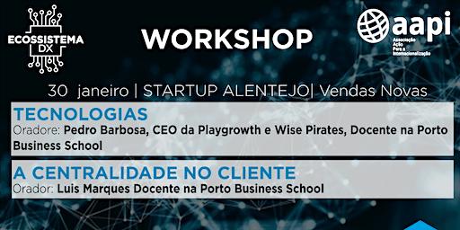 WORKSHOP | TECNOLOGIAS E CENTRALIDADE NO CLIENTE | STARTUP ALENTEJO