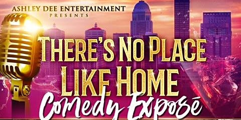 Ashley Dee Entertainment Presents: There's No Place Like Home Comedy Expose