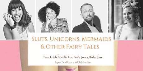 Sluts, Unicorns, Mermaids & Other Fairy Tales tickets
