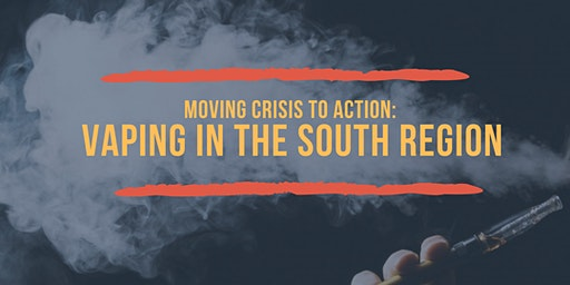 Moving Crisis to Action: Vaping in the South Region