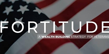 Fortitude - Using your VA Home Loan Benefits to Build Wealth tickets