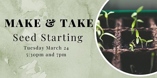 Make and Take Tuesday Workshop: Seed Starting