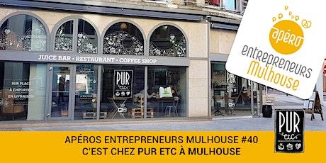 Apéros Entrepreneurs Mulhouse #40 -PUR ETC Mulhouse billets