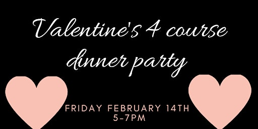 Valentine's 4 Course Dinner  Party