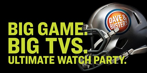Dave & Buster's Fairfax, VA - Big Game Watch Party 2020