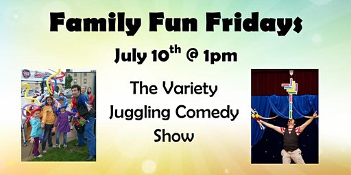 Family Fun Fridays: The Variety Juggling Comedy Show