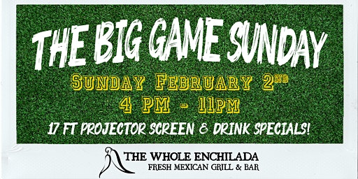 The Big Game Sunday At The Whole Enchilada Winter Garden!