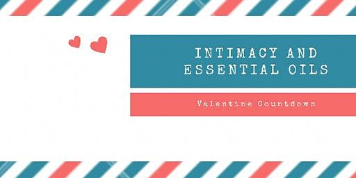 Valentines: Intimacy and Essential Oils