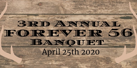 3rd Annual Forever 56 Banquet tickets