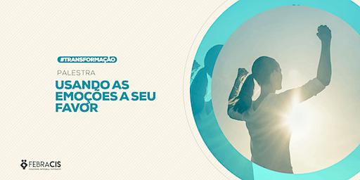 [GOIANIA/GO] PALESTRA GRATUITA - USANDO AS EMOÇÕES A SEU FAVOR 20/02