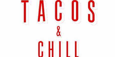 TACOS -N- CHILL @DISTRICT7DTLA EACH AND EVERY TUESDAY! tickets