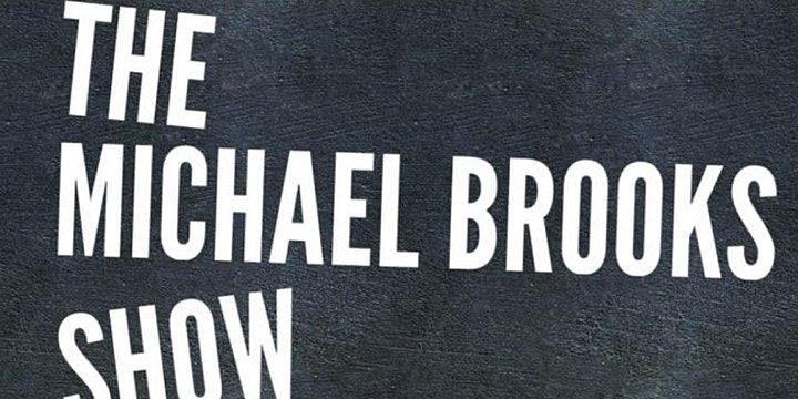 POSTPONED: The Michael Brooks Show