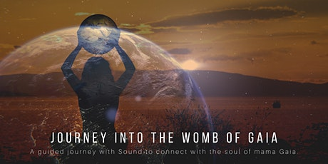 JOURNEY TO THE WOMB OF GAIA with SOUND HEALING tickets