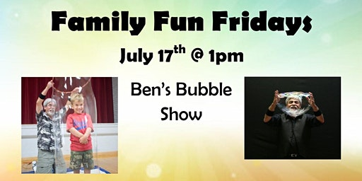 Family Fun Fridays: Ben's Bubble Show