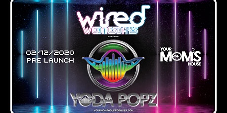 Wired Wednesdays Pre-Launch Party ft. Yoda Popz tickets