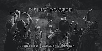 Rising Rooted – A Bloodroot Fundraiser Celebration