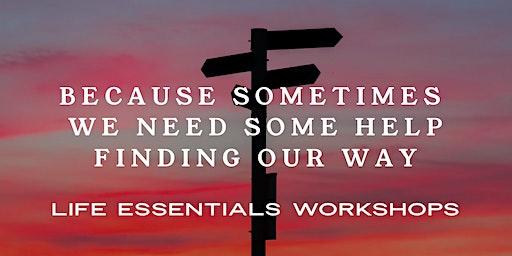 Life Essentials Workshop: February 22, 2020