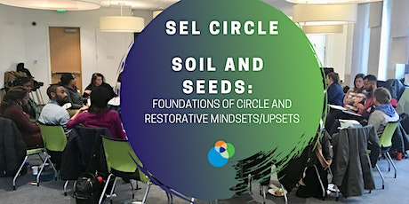 Soil and Seeds: Foundations of Circles and Restorative Mindset/Upset tickets