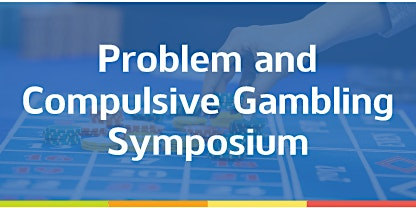 Problem and Compulsive Gambling Symposium