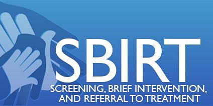 SBIRT: Screening, Brief Interventions & Referral to Treatment