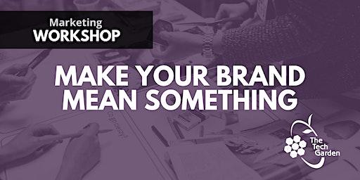 Marketing Workshop: Make Your Brand Mean Something