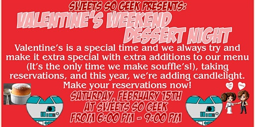 Sweets So Geek Valentine's WEEKEND - Saturday Night Reservations