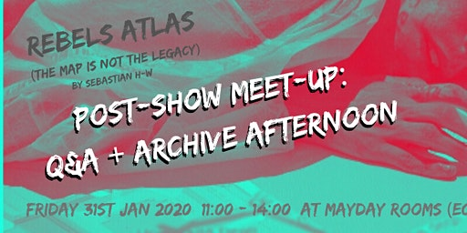 Post-Show Meet-Up: Q&A + Archive Afternoon [Rebels Atlas]