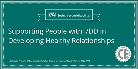 Supporting People with I/DD in Developing Healthy Relationships: Friendship, Dating, and Intimacy tickets