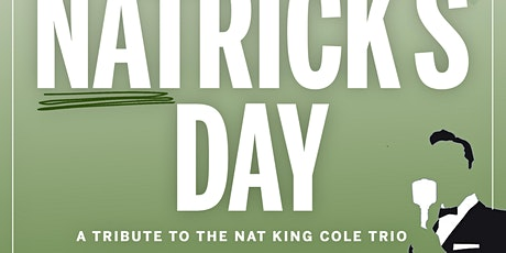 "ST. NATrick's DAY - A Celebration of Nat ""King"" Cole tickets"